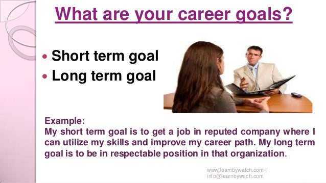 ... 10. What Are Your Career Goals?  Short Term ...