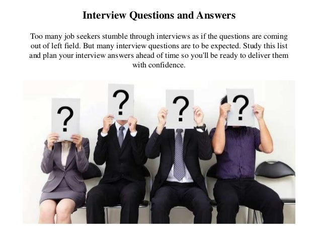 Interview Questions and Answers Too many job seekers stumble through interviews as if the questions are coming out of left...