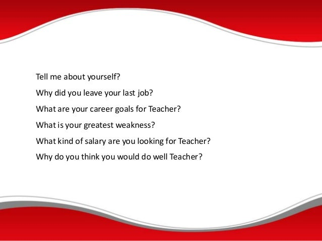 1. Interview Questions And Answers Teacher; 2. Tell Me About Yourself? Why Did  You Leave Your Last Job?