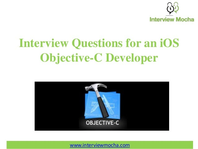 www.interviewmocha.com Interview Questions for an iOS Objective-C Developer