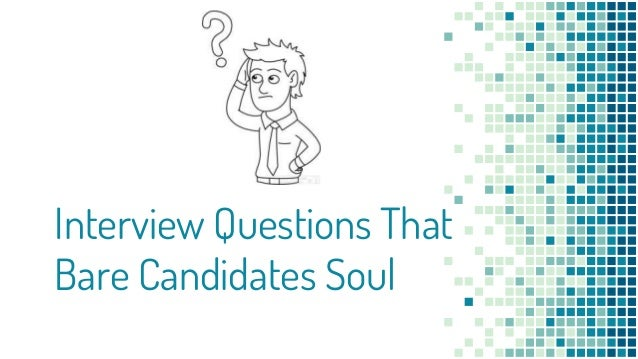 Interview Questions That Bare Candidates Soul
