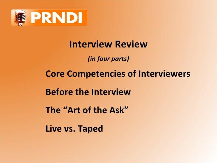 <ul><li>Interview Review </li></ul><ul><li>(in four parts) </li></ul><ul><ul><ul><li>Core Competencies of Interviewers </l...