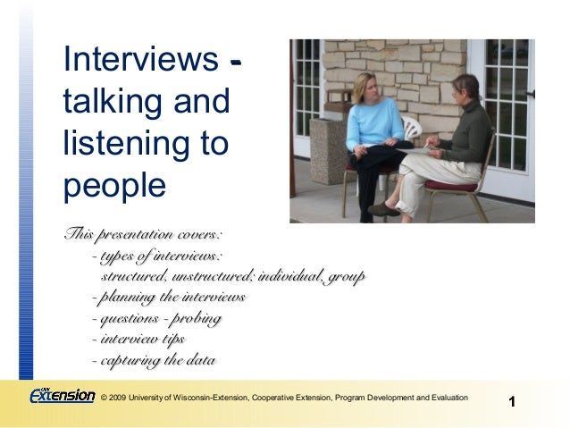 Interviews -talking andlistening topeopleThis presentation covers:    - types of interviews:      structured, unstructured...