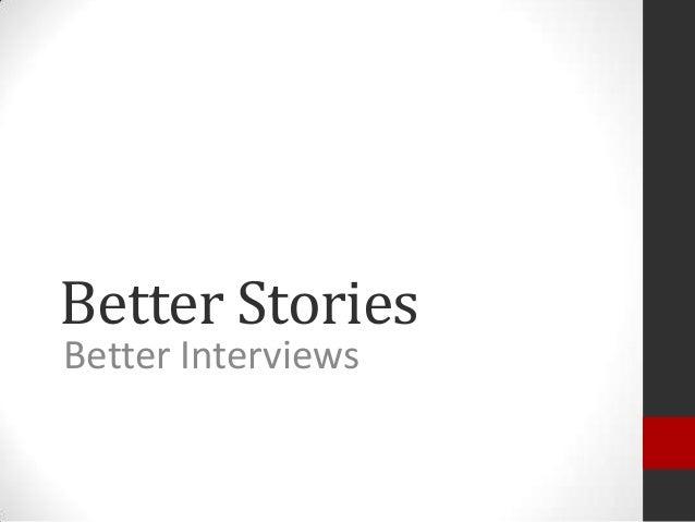 Better Stories Better Interviews