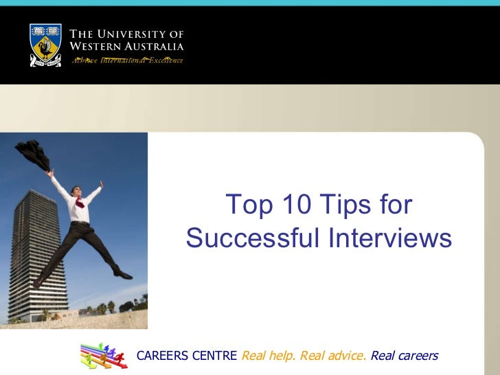 CAREERS CENTRE  Real help. Real advice.   Real careers Top 10 Tips for Successful Interviews