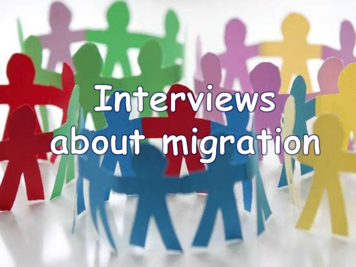 Interviews <br />about migration<br />