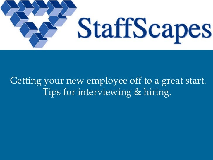 Getting your new employee off to a great start.  Tips for interviewing & hiring.