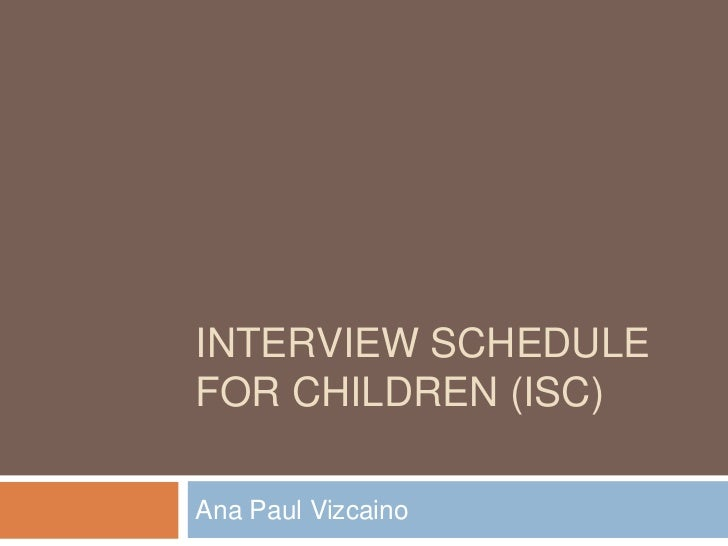 INTERVIEW SCHEDULEFOR CHILDREN (ISC)Ana Paul Vizcaino