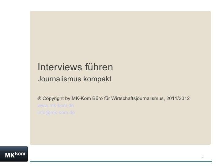Interviews führenJournalismus kompakt® Copyright by MK-Kom Büro für Wirtschaftsjournalismus, 2011/2012www.mk-kom.deinfo@mk...