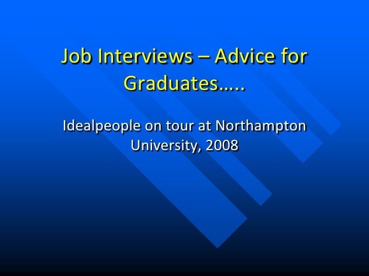Job Interviews – Advice for Graduates…..<br />Idealpeople on tour at Northampton University, 2008<br />