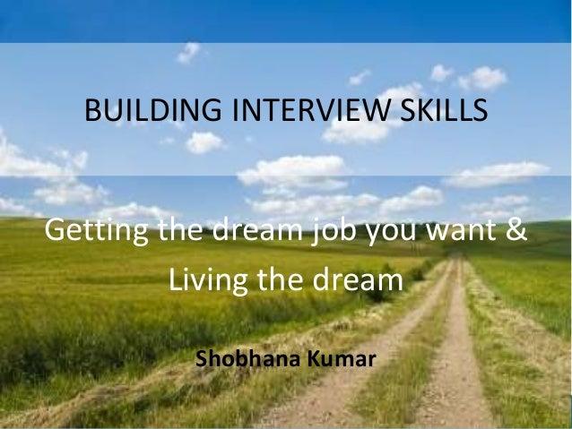 www.edventures1.com | training@edventures1.com | +91-9787-55-55-44 BUILDING INTERVIEW SKILLS Getting the dream job you wan...