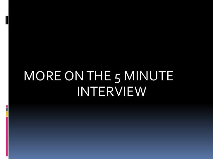 MORE ON THE 5 MINUTE <br />INTERVIEW<br />