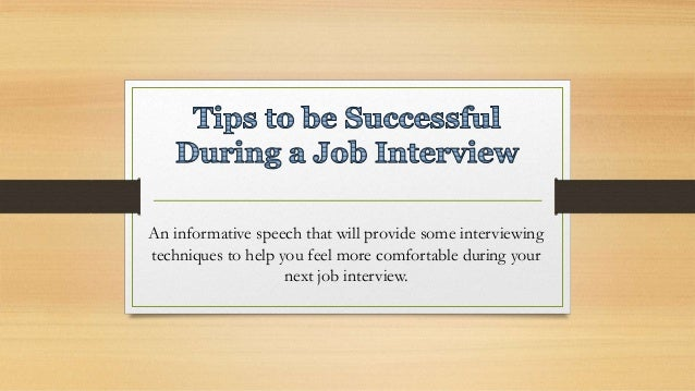 informative speech job interview Having good communication skills is a necessity to succeed in my job  but it wasn't until composing this speech  pop-artist john mayer said in an interview,.