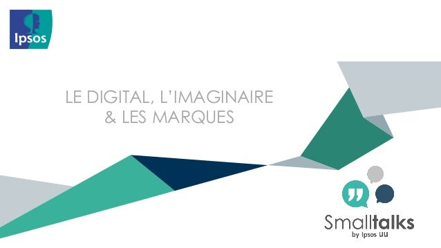 LE DIGITAL, L'IMAGINAIRE & LES MARQUES