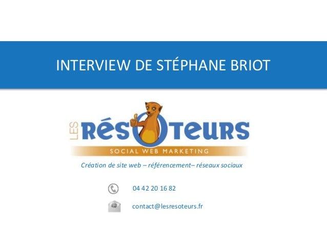 04 42 20 16 82 contact@lesresoteurs.fr Création de site web – référencement– réseaux sociaux INTERVIEW DE STÉPHANE BRIOT