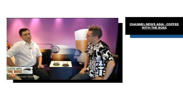 CHANNEL NEWS ASIA - COFFEE WITH THE BOSS
