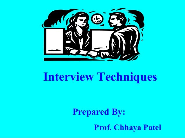 Interview Techniques     Prepared By:         Prof. Chhaya Patel