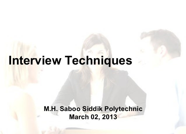 Interview Techniques  M.H. Saboo Siddik Polytechnic March 02, 2013