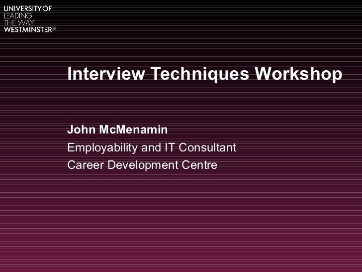 Interview Techniques Workshop John McMenamin Employability and IT Consultant Career Development Centre