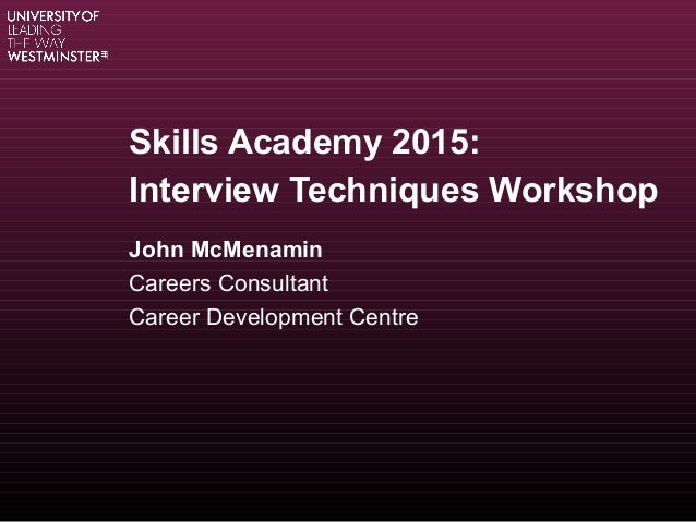 Skills Academy 2015: Interview Techniques Workshop John McMenamin Careers Consultant Career Development Centre