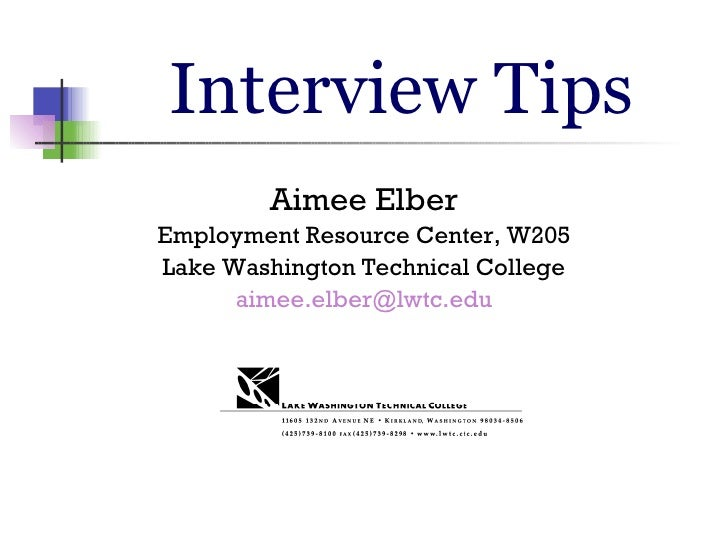 Interview Tips Aimee Elber Employment Resource Center, W205 Lake Washington Technical College [email_address]