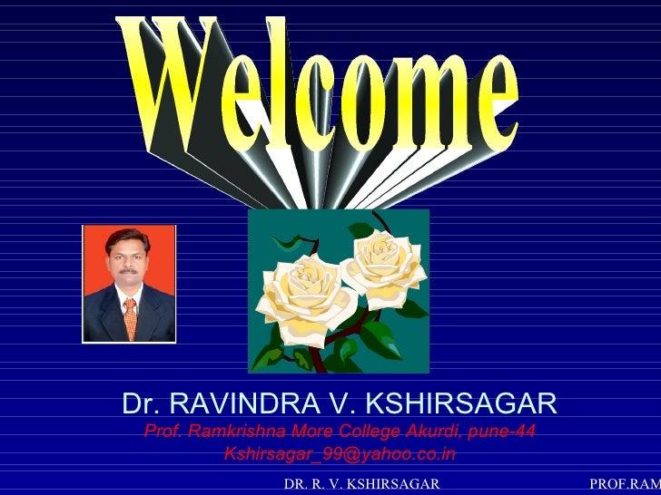 Dr. RAVINDRA V. KSHIRSAGAR Prof. Ramkrishna More College Akurdi, pune-44          Kshirsagar_99@yahoo.co.in               ...