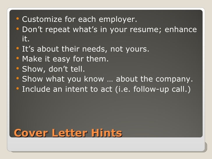 Cover Letter Hints <ul><li>Customize for each employer. </li></ul><ul><li>Don't repeat what's in your resume; enhance it. ...