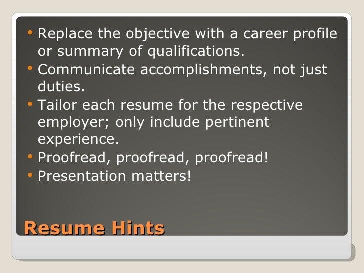 Resume Hints <ul><li>Replace the objective with a career profile or summary of qualifications. </li></ul><ul><li>Communica...