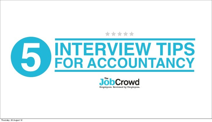 5     INTERVIEW TIPS                         FOR ACCOUNTANCYThursday, 23 August 12