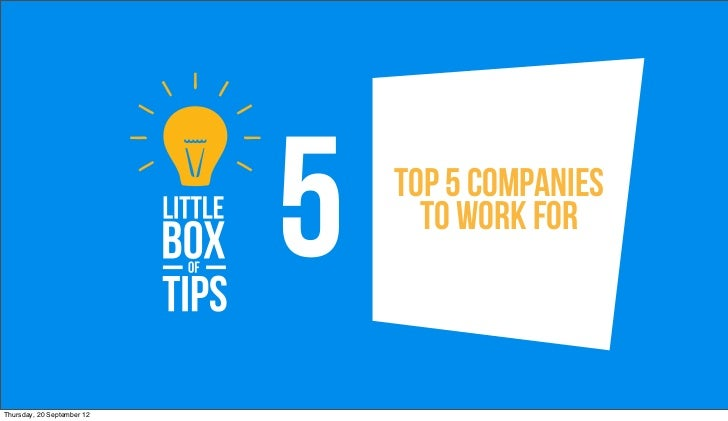 5   Top 5 Companies                                  to work forThursday, 20 September 12