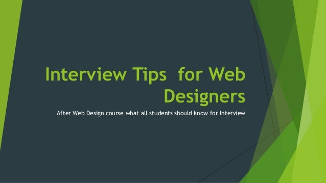 Interview Tips for Web  Designers  After Web Design course what all students should know for Interview