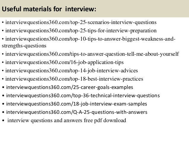 Useful materials for interview: • interviewquestions360.com/top-25-scenarios-interview-questions • interviewquestions360.c...