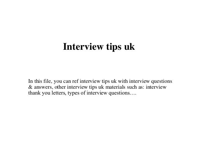 Interview tips uk In this file, you can ref interview tips uk with interview questions & answers, other interview tips uk ...