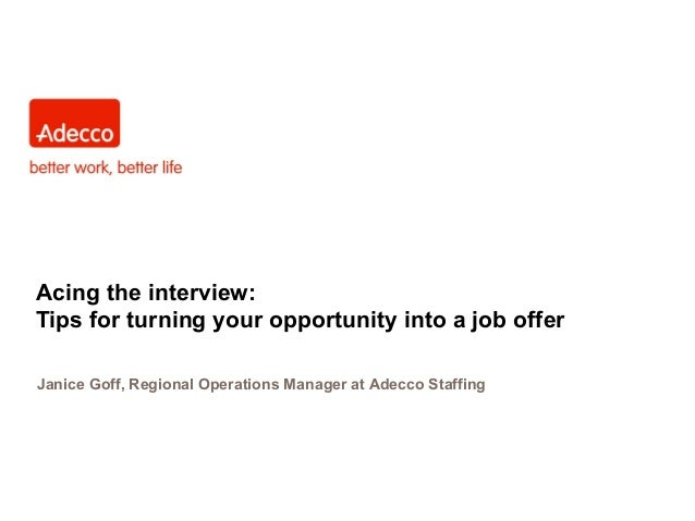 Acing the interview:Tips for turning your opportunity into a job offerJanice Goff, Regional Operations Manager at Adecco S...