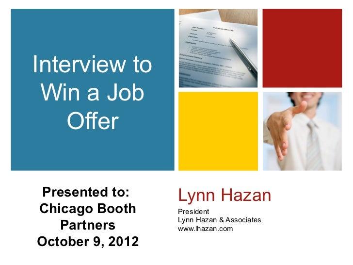 Interview to Win a Job    Offer Presented to:    Lynn HazanChicago Booth     President                  Lynn Hazan & Assoc...