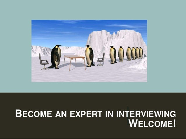 BECOME AN EXPERT IN INTERVIEWING WELCOME!