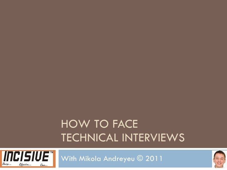 HOW TO FACE  TECHNICAL INTERVIEWS With Mikola Andreyeu © 2011