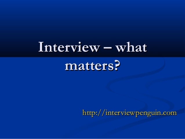 Interview – whatInterview – whatmatters?matters?http://http://interviewpenguin.cominterviewpenguin.com