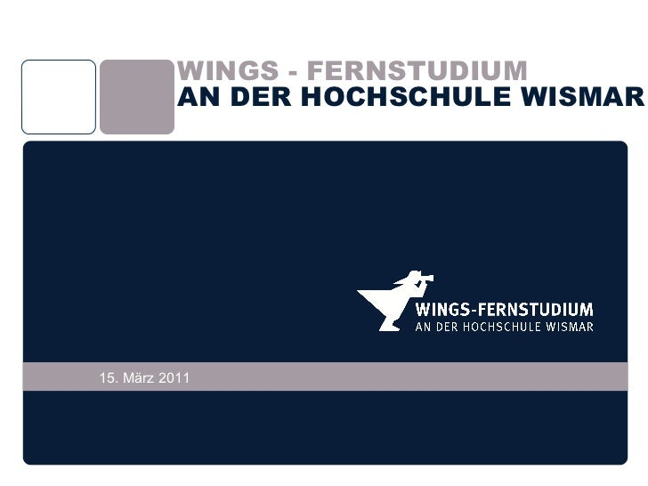 WINGS - FERNSTUDIUM           AN DER HOCHSCHULE WISMAR15. März 2011
