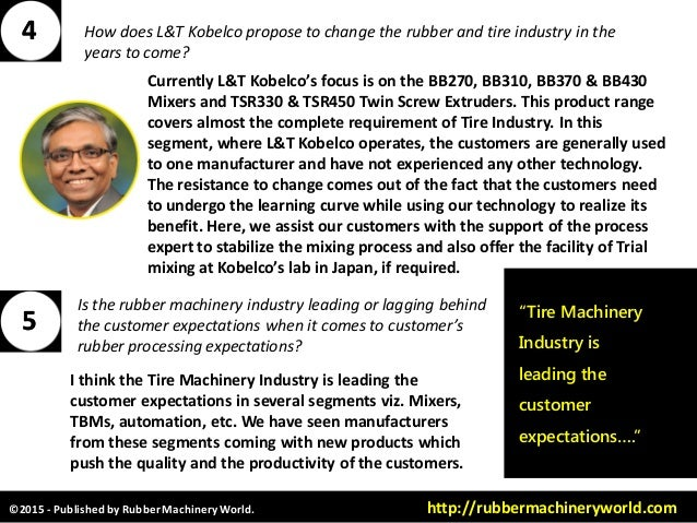 ©2015 - Published by RubberMachineryWorld. http://rubbermachineryworld.com How does L&T Kobelco propose to change the rubb...