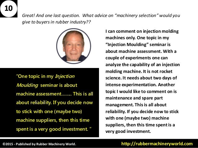 ©2015 - Published by Rubber Machinery World. http://rubbermachineryworld.com Great! And one last question. What advice on ...
