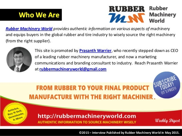This site is promoted by Prasanth Warrier, who recently stepped down as CEO of a leading rubber machinery manufacturer, an...
