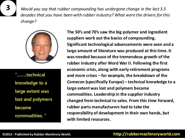 ©2015 - Published by Rubber Machinery World. http://rubbermachineryworld.com Would you say that rubber compounding has und...