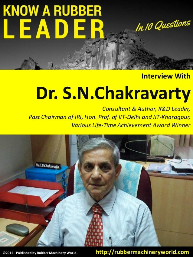 ©2015 - Published by Rubber Machinery World. http://rubbermachineryworld.com Interview With Dr.Dr. S.N.ChakravartyS.N.Chak...