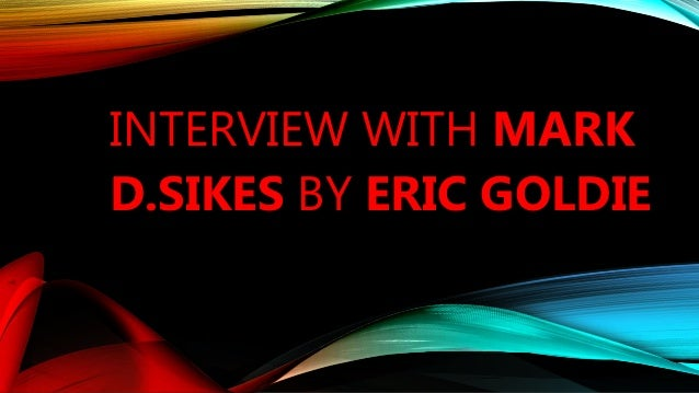 INTERVIEW WITH MARK D.SIKES BY ERIC GOLDIE