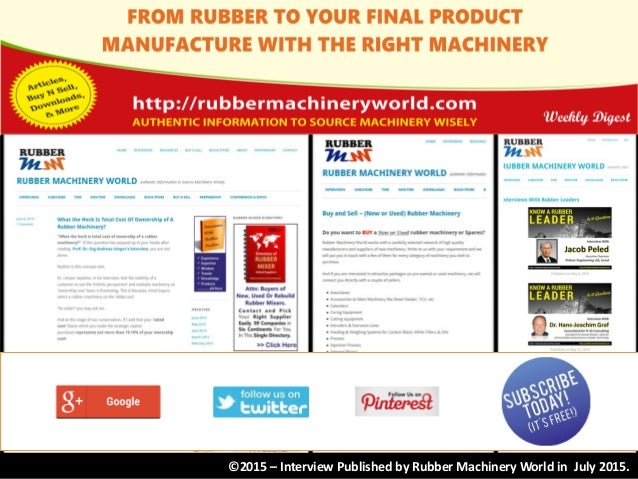 ©2015 – Interview Published by Rubber Machinery World in July 2015.