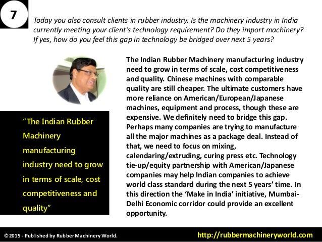 ©2015 - Published by RubberMachineryWorld. http://rubbermachineryworld.com 77 Today you also consult clients in rubber ind...