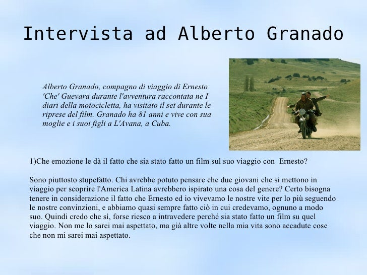 Intervista ad Alberto Granado 1)Che emozione le dà il fatto che sia stato fatto un film sul suo viaggio con  Ernesto? Sono...