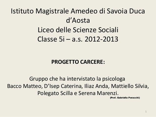 Istituto Magistrale Amedeo di Savoia Duca d'Aosta Liceo delle Scienze Sociali Classe 5i – a.s. 2012-2013 PROGETTO CARCERE:...