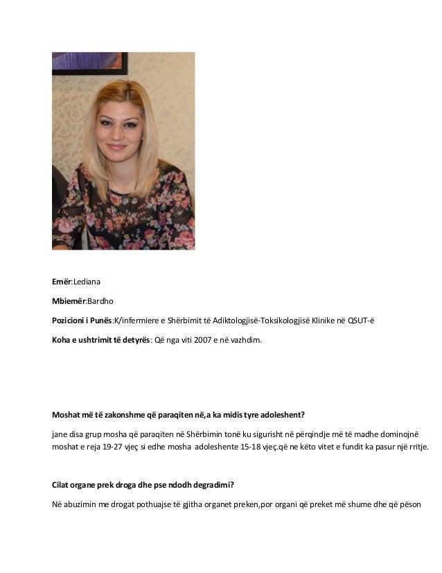 Emër:Lediana Mbiemër:Bardho Pozicioni i Punës:K/infermiere e Shërbimit të Adiktologjisë-Toksikologjisë Klinike në QSUT-ë K...